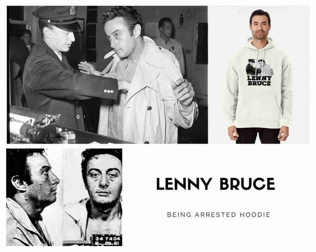 Lenny Bruce Being arrested hoodie